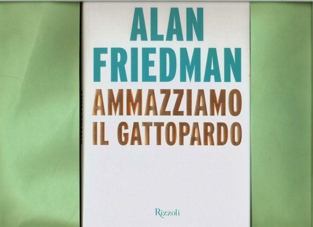 Ammazziamo il gattopardo di Alan Friedman, recensione del libro più politico del 2014