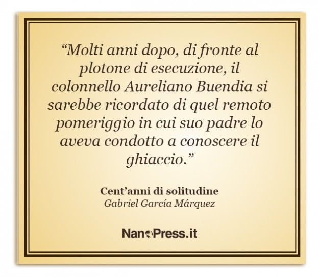 Cent Anni Di Solitudine Le Frasi Celebri Del Romanzo Di Gabriel