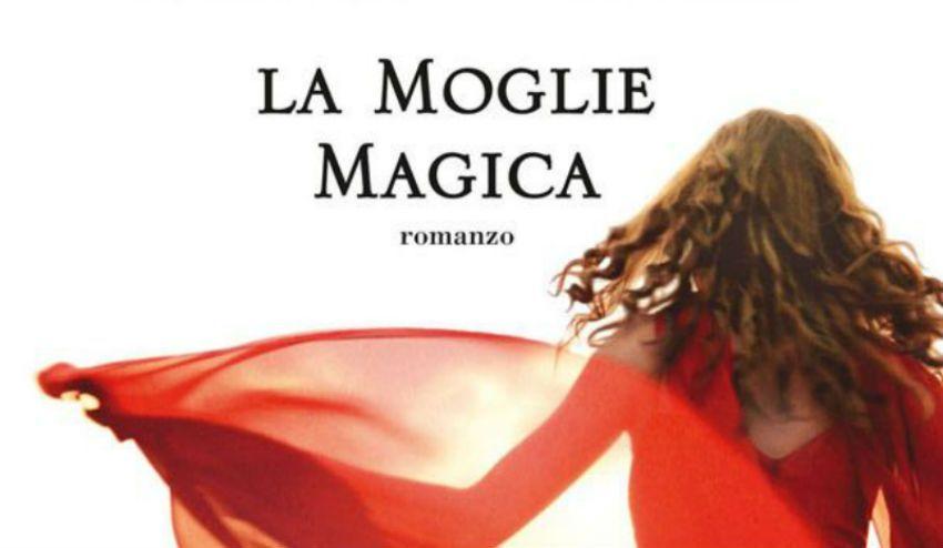 La moglie magica di Sveva Casati Modignani: la recensione di un romanzo (troppo?) spirituale