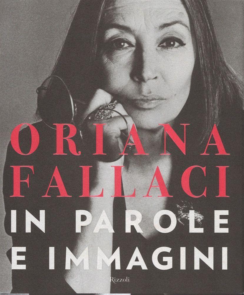 Oriana Fallaci. In parole e immagini: il ritratto biografico della scrittrice