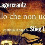 Millennium 4, 'Quello che non uccide': il nuovo capitolo della saga di Larsson firmato da David Lagercrantz