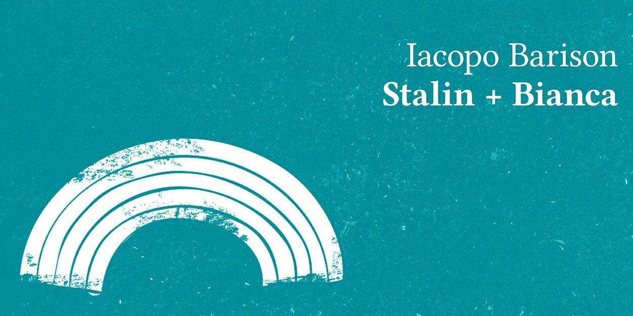 Iacopo Barison, Stalin + Bianca al Premio Strega 2015: trama e recensione del libro