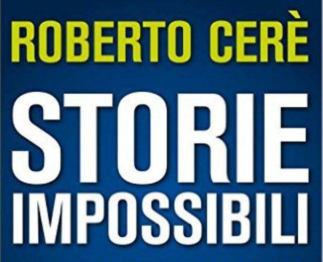 Storie impossibili, Roberto Cerè e il coraggio di cambiare: trama del libro