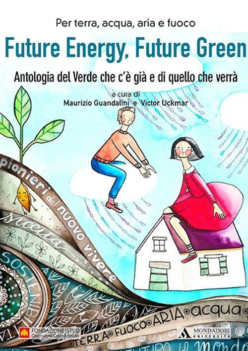 Future Energy, Future Green: nelle librerie la nuova antologia del vivere 'verde'