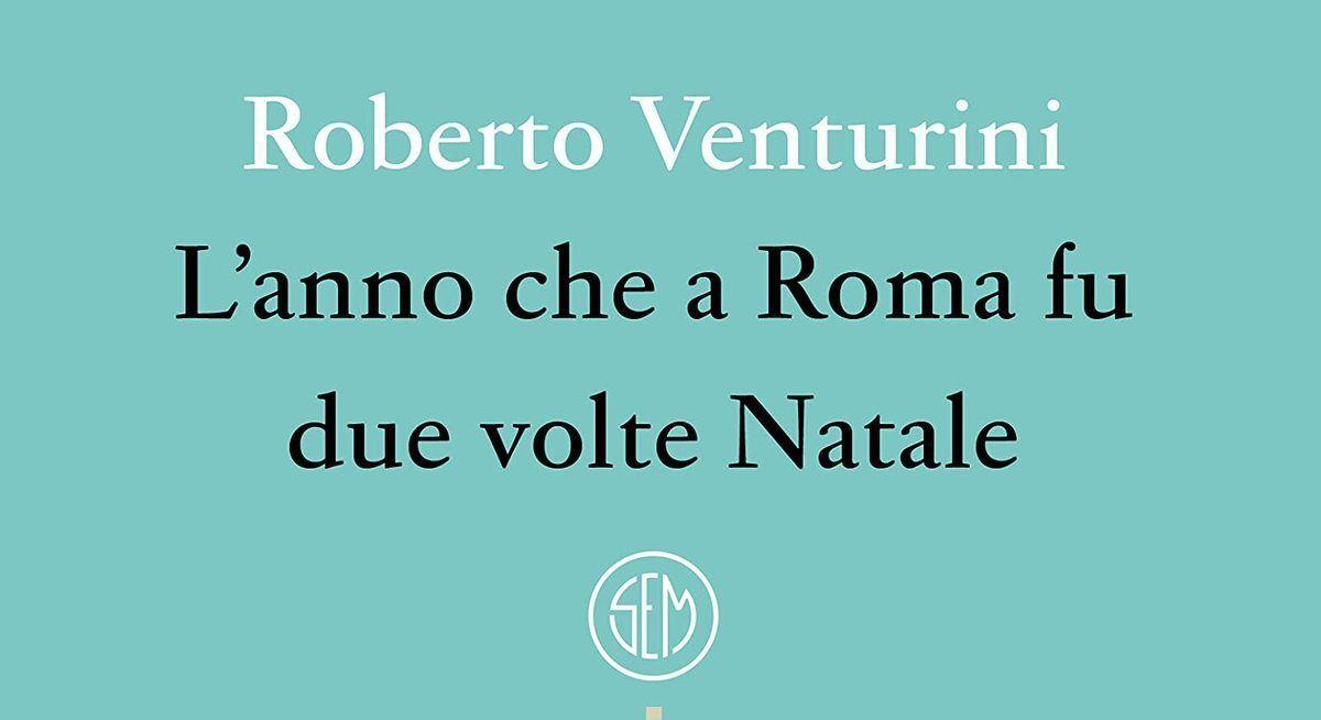 L'anno che a Roma fu due volte Natale di Roberto Venturini, il sorriso che resiste tra le occasioni perdute