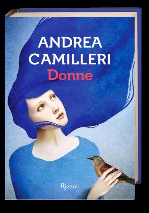 Donne, di Andrea Camilleri: trama e recensione del libro edito da Rizzoli