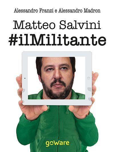 Matteo Salvini #ilMilitante, la biografia del leader leghista in formato e-book