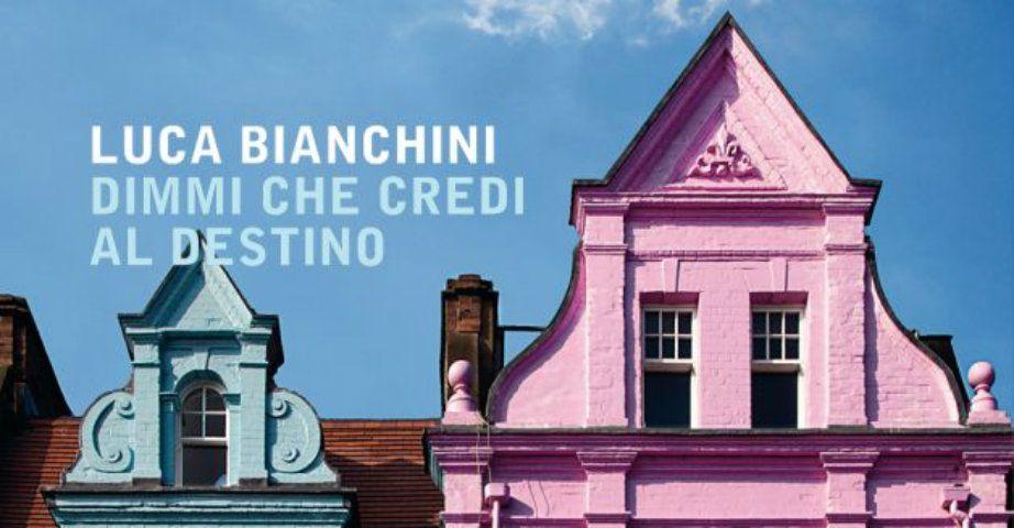 'Dimmi che credi al destino', di Luca Bianchini: trama del nuovo libro